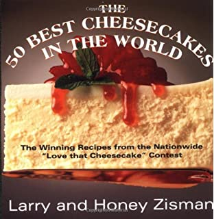 The 50 Best Cheesecakes in the World: The Recipes That Won the Nationwide