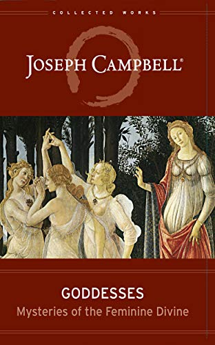 Goddesses: Mysteries of the Feminine Divine (The Collected Works of Joseph Campbell Book 6) -