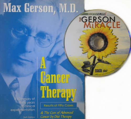 A Cancer Therapy: Results of Fifty (50) Cases combined w/ The Gerson Miracle DVD - & the Cure of Advanced Cancer by Diet Therapy - A Summary of thirty (30) years of clinical experimentation