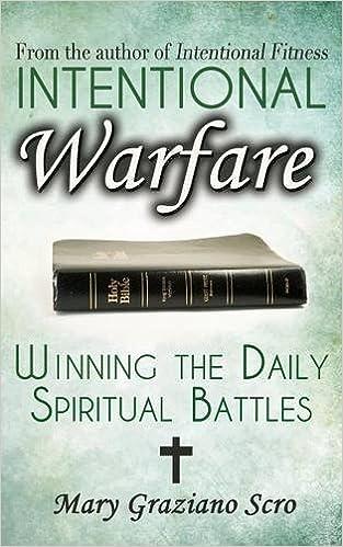 Intentional Warfare: Winning the Daily Spiritual Battle