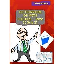 Dictionnaire de mots fléchés - Tome II (H à Z) (French Edition)