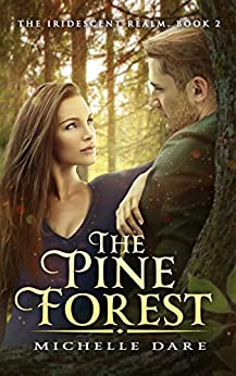 The Pine Forest (The Iridescent Realm Book 2) by [Dare, Michelle]