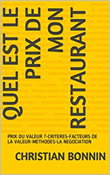 QUEL EST LE PRIX DE MON RESTAURANT: PRIX OU VALEUR ?-CRITERES-FACTEURS DE LA VALEUR-METHODES-LA NEGOCIATION (French Edition) by [BONNIN, CHRISTIAN]