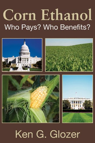 Corn Ethanol: Who Pays? Who Benefits? (Hoover Institution Press Publication Book 569)