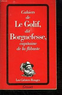 Cahiers de Le Golif dit Borgnefesse, capitaine de la flibuste par t'Serstevens