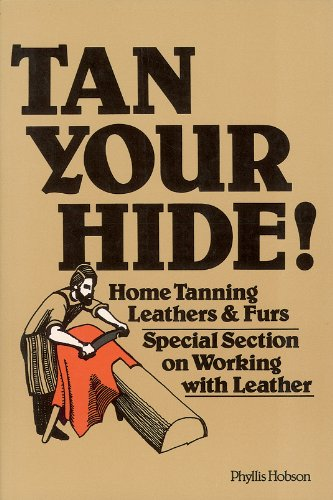 Tan Your Hide!: Home Tanning Leathers & Furs by Storey Publishing, LLC