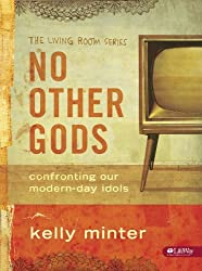No Other Gods: Confronting Our Modern-Day Idols (The Living Room Series)