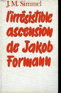 L'irresistible ascension de jakob formann. par Johannes Mario Simmel