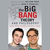 The Big Bang Theory and Philosophy: Rock, Paper, Scissors, Aristotle, Locke | Dean Kowalski (Editor), William Irwin (Editor)