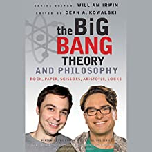 The Big Bang Theory and Philosophy: Rock, Paper, Scissors, Aristotle, Locke Audiobook by Dean Kowalski (Editor), William Irwin (Editor) Narrated by Andrew Eiden