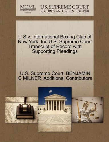 U S v. International Boxing Club of New York, Inc U.S. Supreme Court Transcript of Record with Supporting Pleadings