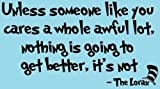 Dr Suess, Unless someone like you cares a whole awful lot, nothing is going to get better, it's not- The Lorax