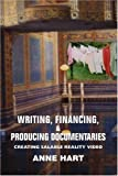 Writing, Financing, and Producing Documentaries, Anne Hart, 0595366333