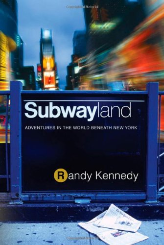 Subwayland: Adventures in the World Beneath New York (Public Transportation In New York City Travel)