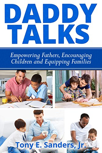 Daddy Talks: Empowering Fathers, Encouraging Children And Equipping Families by Tony Sanders, Jr. ebook deal