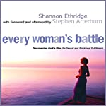 Every Woman's Battle: Discovering God's Plan for Sexual and Emotional Fulfillment | Shannon Ethridge