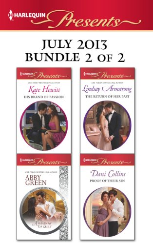 Harlequin Presents July 2013 - Bundle 2 of 2: His Brand of Passion\A Shadow of Guilt\The Return of Her Past\Proof of Their Sin (The Bryants: Powerful & Proud)