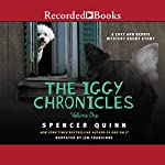 The Iggy Chronicles, Volume One: A Chet and Bernie Mystery Short Story | Spencer Quinn
