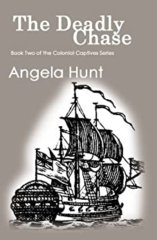 The Deadly Chase (The Colonial Captives Book 2) by [Hunt, Angela]