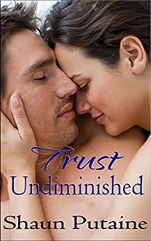 Trust Undiminished: Undiminished Book 2: An Erotic Femdom Cuckold Romance by [Putaine, Shaun]