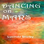 Dancing on Mars | Lucinda Shirley