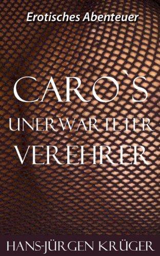 Carolas unerwarteter Verehrer. (German Edition)