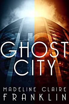 Ghost City (A Post-Apocalyptic Ghost Story) by [Franklin, Madeline Claire]