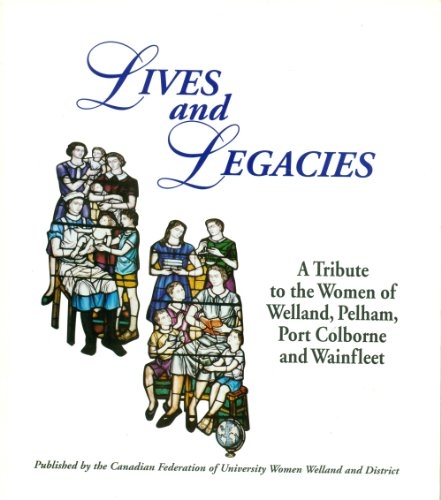 Lives and Legacies - a Tribute to the Women of Welland, Pelham, Port Colborne, and Wainfleet ()