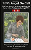 P. O. W. Angel on Call: The True Story of an American Guerrilla Nurse in the Philippines During WW II