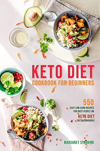 Keto Diet Cookbook for Beginners: 550 Easy Low Carb Recipes for Busy People on Keto Diet (Keto Diet Beginners) by Margaret Starbird