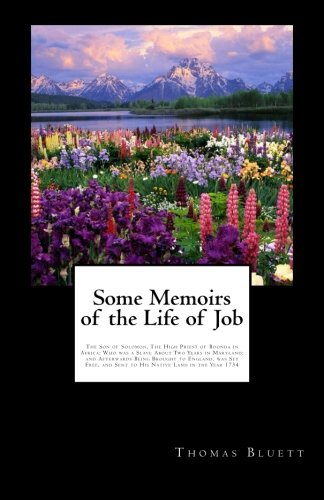 Some Memoirs of the Life of Job: The Son of Solomon, The High Priest of Boonda in Africa; Who was a Slave About Two Years in Maryland; and Afterwards ... and Sent to His Native Land in the Year 1734