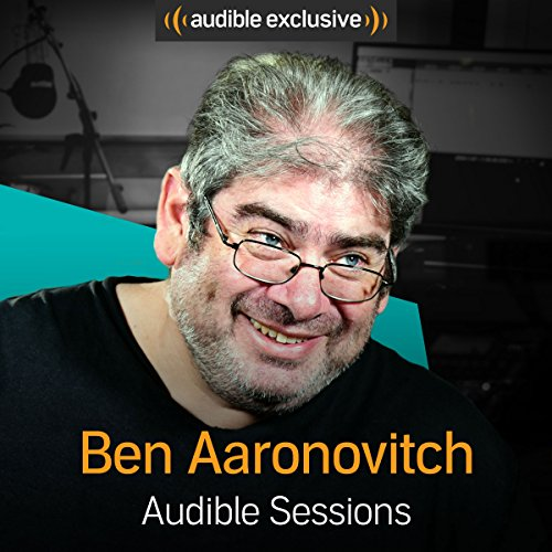 Ben Aaronovitch: Audible Sessions: FREE Exclusive Interview