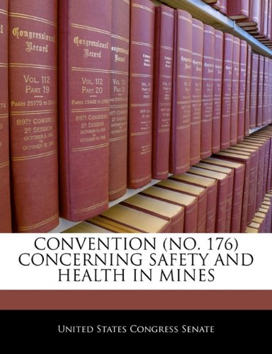 Download CONVENTION (NO. 176) CONCERNING SAFETY AND HEALTH IN MINES pdf epub