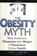 The Obesity Myth: Why America's Obsession with Weight is Hazardous to Your Health Hardcover
