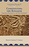 Constituting the Kingdom: Chaldean Exegesis of the New Testament (Chaldean Pillars) (Volume 2)