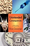 Unintended Consequences, Brian Daneman, 0578008092