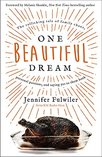 One Beautiful Dream: The Rollicking Tale of Family Chaos, Personal Passions, and Saying Yes to Them Both cover