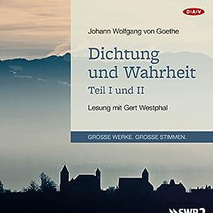 Dichtung und Wahrheit - Teil I und II Hörbuch