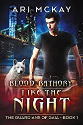 Blood Bathory: Like the Night (The Guardians of Gaia Book 1)