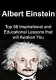 Albert Einstein:  Top 56 Inspirational and Educational Lessons that will Awaken You