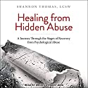 Healing from Hidden Abuse: A Journey Through the Stages of Recovery from Psychological Abuse Audiobook by Shannon Thomas Narrated by Wendy Tremont King