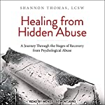 Healing from Hidden Abuse: A Journey Through the Stages of Recovery from Psychological Abuse | Shannon Thomas