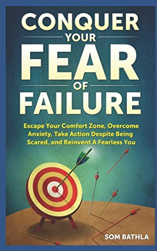 [R.e.a.d] Conquer Your Fear of Failure: Escape Your Comfort Zone, Overcome Anxiety, Take Action Despite Being [E.P.U.B]