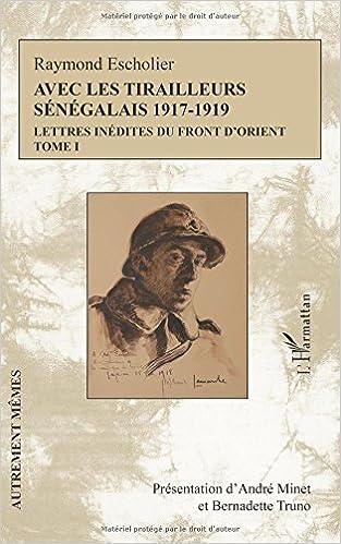 Téléchargement Avec les Tirailleurs Senegalais (T 1) 1917 1919 Lettres Indedites du Front d'Orient pdf