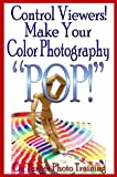 "Control Viewers! Make Your Color Photography ""POP!"" (On Target Photo Training Book 10)"