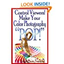 """Control Viewers! Make Your Color Photography """"POP!"""" (On Target Photo Training Book 10)"""
