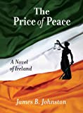 The Price of Peace, James B. Johnston, 0984783628