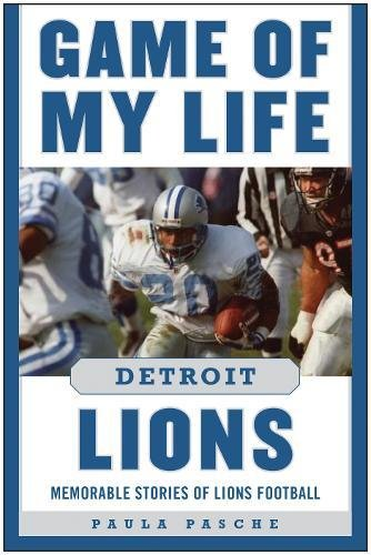 Game of My Life Detroit Lions: Memorable Stories of Lions Football (Tickets Games College Football)