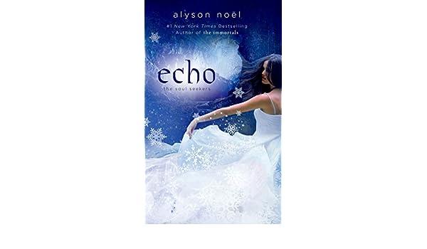 Echo (The Soul Seekers Book 2) (English Edition) eBook: Alyson Noël: Amazon.es: Tienda Kindle