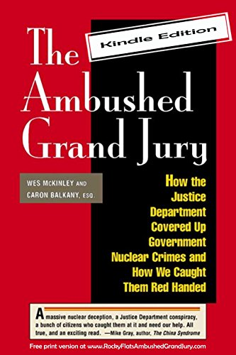 The Ambushed Grand Jury: How the Justice Department Covered Up Government  Nuclear Crimes and How We Caught Them Red Handed  (Kindle Edition Book 1)